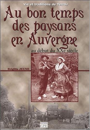 Brigitte Jeune - Paysans, paysannes d'Auvergne : Au début du XXe siècle