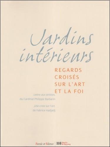 Philippe Barbarin - Jardins intérieurs : Regards croisés sur l'art et la foi