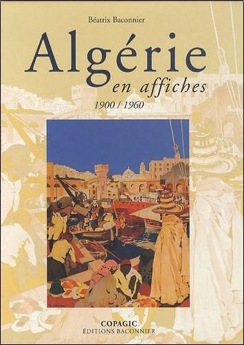 Béatrix Baconnier - Algérie en affiches : 1900-1960