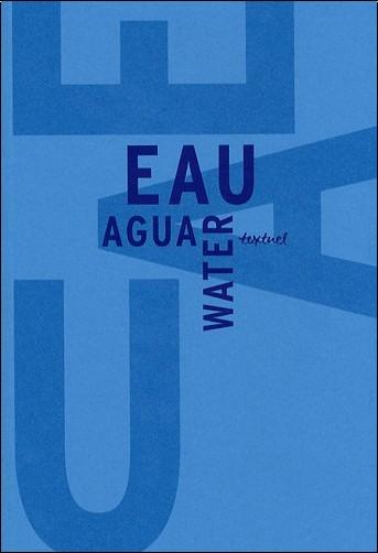 Bertrand Richard - Eau Water Agua : Libre anthologie artistique et littéraire autour de l'eau