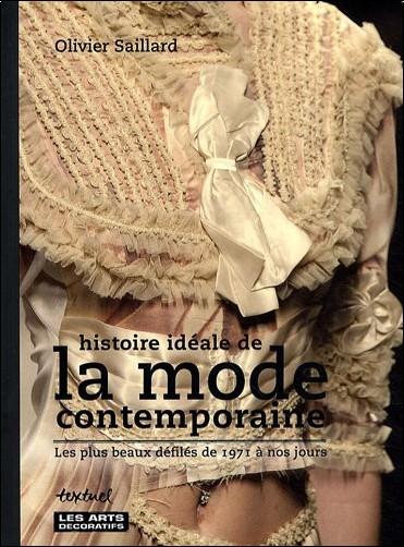 Olivier Saillard - Histoire idéale de la mode contemporaine : Les plus beaux défilés de 1971 à nos jours