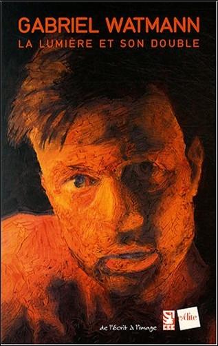 Gabriel Watmann - La lumière et son double