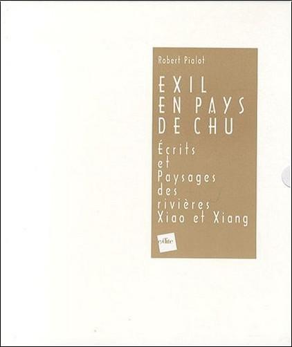Robert Pialot - Exil en pays de Chu : Ecrits et paysages des rivières Xiao et Xiang