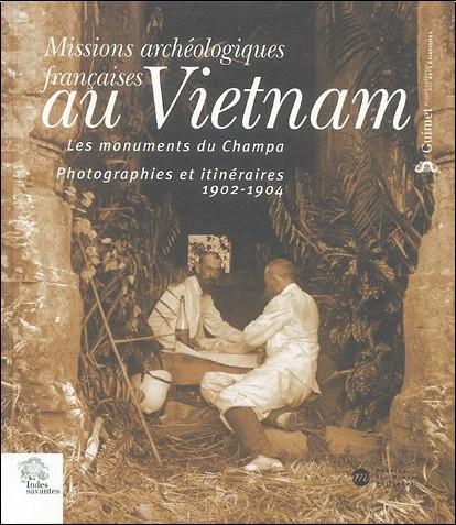 Simon Delobel - Missions archéologiques françaises au Vietnam : Les monuments du Champa photographie et itinéraires 1902-1904