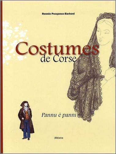 Rennie Pecqueux-Barboni - Costumes de Corse : Pannu è panni XVIe-XXe siècle