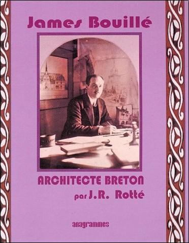 Jean R. Rotté - James Bouillé : Architecte breton Fondateur de l'Atelier breton d'art chrétien