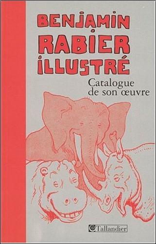 Jeanine Manoury-Rabier - Benjamin Rabier illustré : Catalogue de son oeuvre