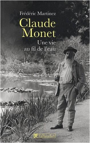 Frédéric Martinez - Claude Monet, une vie au fil de l'eau