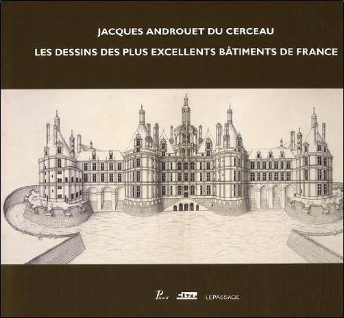 Françoise Boudon - Jacques Androuet du Cerceau : Les dessins des plus excellents bâtiments de France