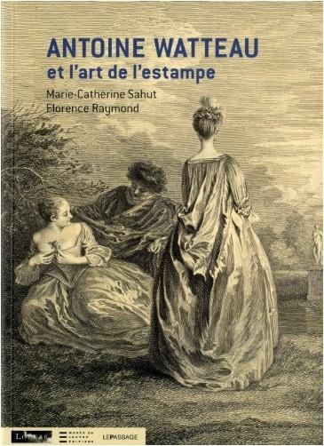 Marie-Catherine Sahut - Antoine Watteau et l'art de l'estampe