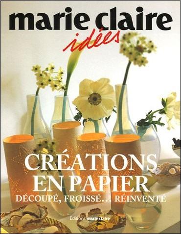 Marie Claire - Créations en papier : Découpé, froissé... Réinventé