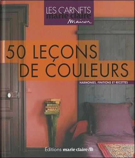 Anne Desnos-Bré - 50 Leçons de couleurs : Les choisir, les créer, les marier