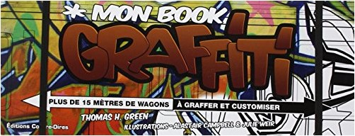 Thomas H. Green - Mon book graffiti : Plus de 15 mètres de wagons à graffer et customiser