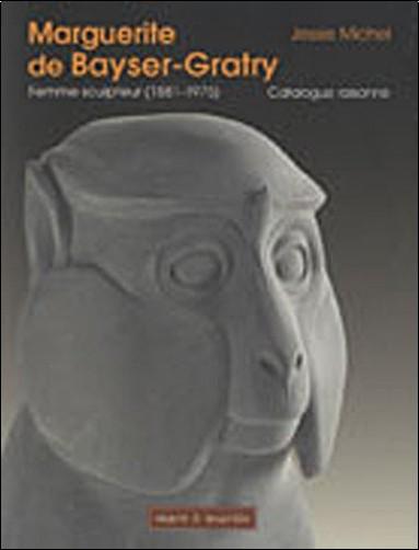 Michel Jessie - Marguerite de Bayser-Gratry. Une femme sculpteur (1881-1975)