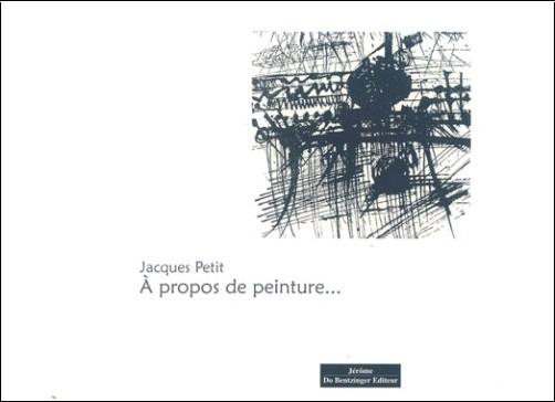 Jacques Petit - A Propos de Peinture