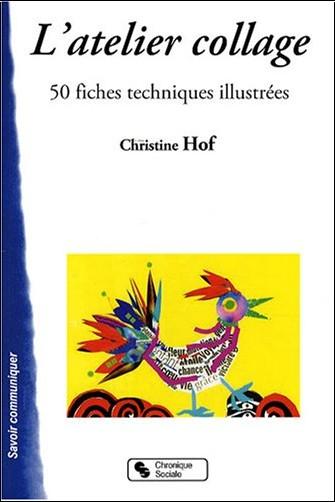 Christine Hof - L'atelier collage : 50 Fiches techniques illustrées