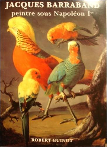 Robert Guinot - Jacques Barraband : Peintre sous Napoléon 1er