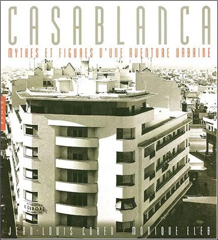 Jean-Louis Cohen - Casablanca : Mythes et figures d'une aventure urbaine