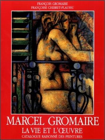 François Gromaire - Marcel Gromaire : La Vie et l'oeuvre, catalogue raisonné des peintures