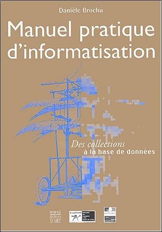 Danièle Brochu - Manuel pratique d'informatisation : Des collections à la base de données