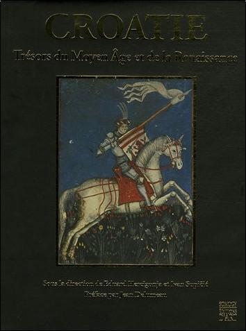 Eduard Hercigonja - La Croatie et l'Europe : Tome 2, Croatie, Trésors du Moyen Age et de la Renaissance (XIIIe-XVIe siècle)