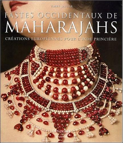 Amin Jaffer - Fastes occidentaux de Maharajahs : Créations européennes pour l'Inde princière