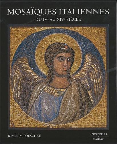 Joachim Poeschke - Mosaïques italiennes : Du IVe au XIVe siècle