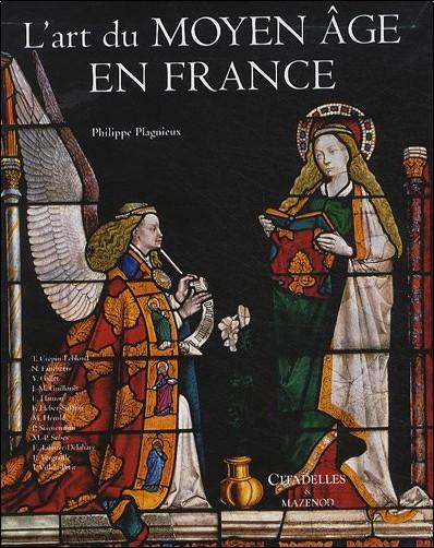 Philippe Plagnieux - L'art du Moyen Age en France