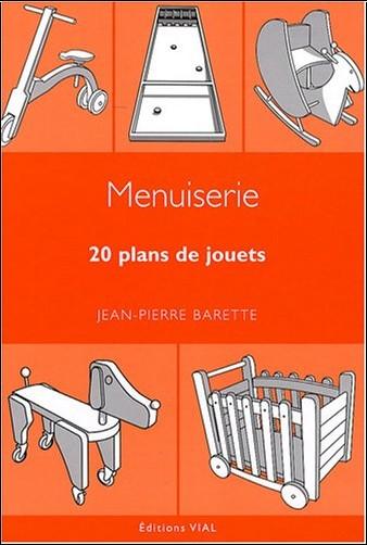 Jean-Pierre Barette - Menuiserie. 20 plans de jouets