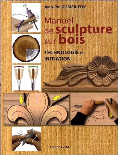 Jean-Pol Gomérieux - Manuel de sculpture sur bois. Initiation et technologie