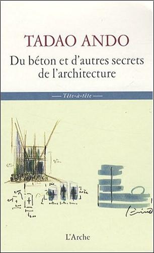 Tadao Ando - Du Béton et Autres Secrets
