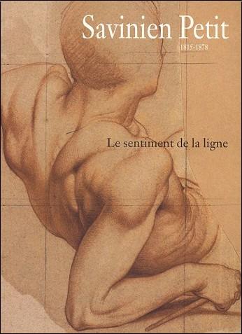 Blandine Chavanne - Savinien Petit, 1815-1878 : Le sentiment de la ligne