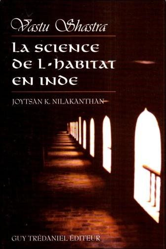 Joytsan K. Nilakanthan - La science de l'habitat en Inde - Vastu Shastra