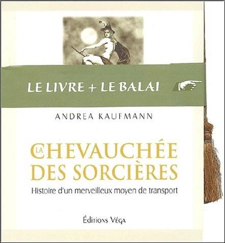 Andrea Kaufmann - La chevauchée des sorcières. Histoire d'un merveilleux moyen de transport