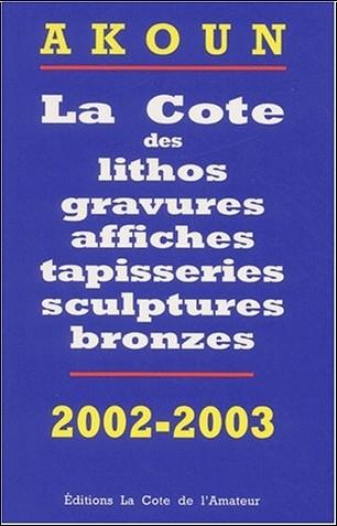 Jacky Akoun - La Cote des litho, gravures, affiches, sculptures bronzes, photos, 2002
