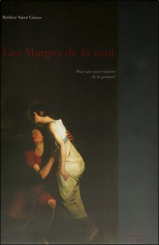 Baldine Saint Girons - Les Marges de la nuit : Pour une autre histoire de la peinture