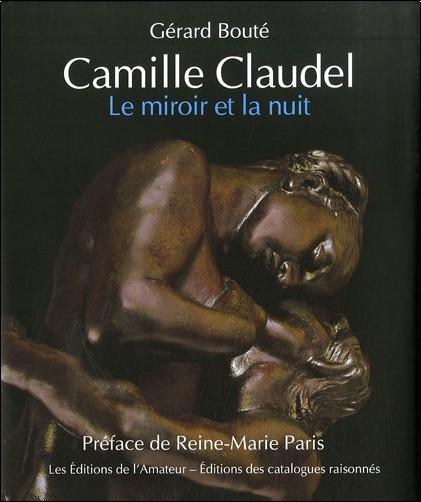 Gérard Bouté - Camille Claudel, le miroir et la nuit : Essai sur l'art de Camille Claudel