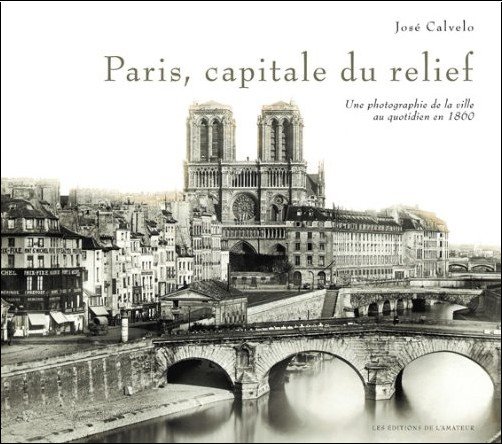 José Calvelo - Paris, capitale du relief : Une photographie de la ville au quotidien en 1860
