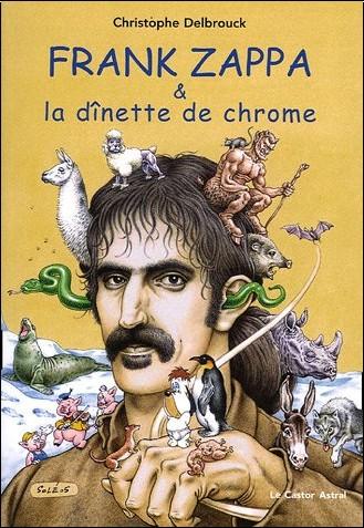 Christophe Delbrouck - Frank Zappa & la dînette de chrome : Tome 2, 1972-1978