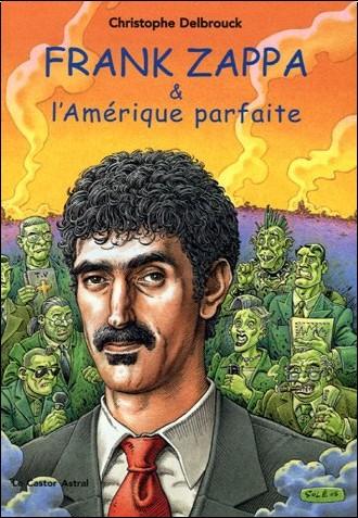 Christophe Delbrouck - Frank Zappa & l'Amérique parfaite : Tome 3 (1978-1993)