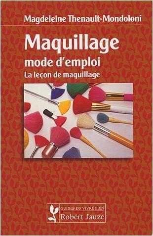 Magdeleine Thenault-Mondoloni - Maquillage mode d'emploi : La leçon de maquillage