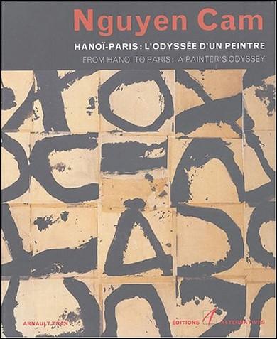 Cam Nguyen - Hanoï-Paris : L'odyssée d'un peintre : From Hanoi to Paris : A Painter's Odyssey