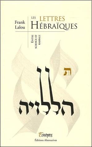 Franck Lalou - Les lettres Hébraïques : Entre sciences et kabbale