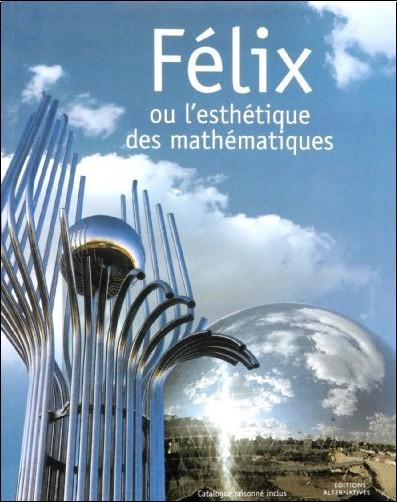 Gérard Chamayou dit Felix - Félix ou l'esthétique des mathématiques