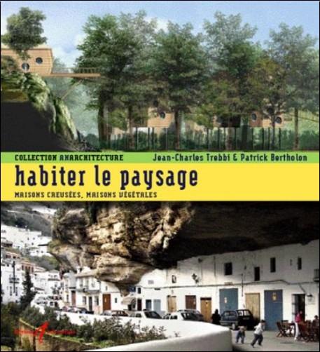 Jean-Charles Trebbi - Habiter le paysage : Maisons creusées, maisons végétales