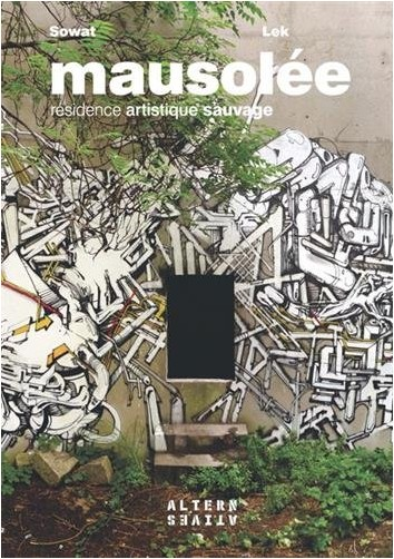 Frédéric Lek - Mausolée: Résidence artistique sauvage