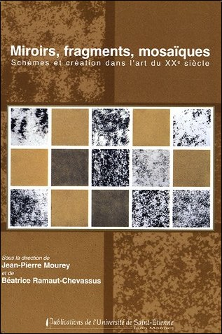 Jean-Pierre Mourey - Miroirs, fragments, mosaïques : Schèmes et création dans l'art du XXe siècle