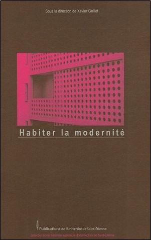 Xavier Guillot - Habiter la modernité : Acte du colloque