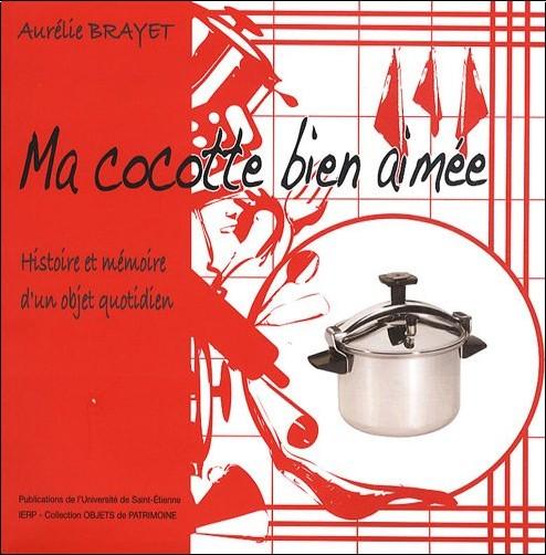 Aurélie Brayet - Ma cocotte bien aimée : Histoire et mémoire d'un objet quotidien