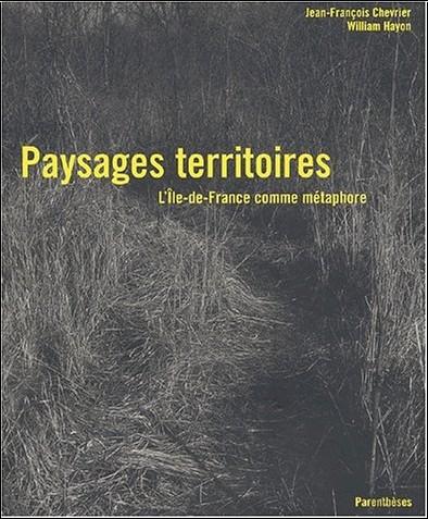 Jean-François Chevrier - Paysages territoires. L'Ile-de-France comme métaphore